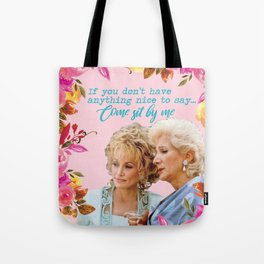 Steel Magnolias Truvy and Clairee Nothing Nice to Say Sit By Me Tote Bag