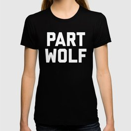 Part Wolf Funny Quote T-shirt