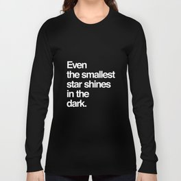 Even the smallest star shines in the dark Long Sleeve T-shirt