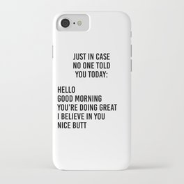 Just in case no one told you today: hello / good morning / you're doing great / I believe in you iPhone Case