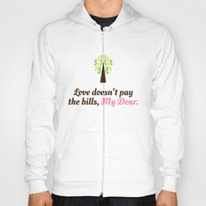 Love doesn't pay the bills, My Dear.  Hoody