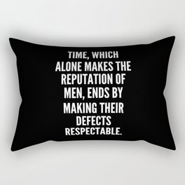 Time which alone makes the reputation of men ends by making their defects respectable Rectangular Pillow