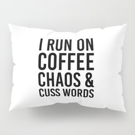 I Run On Coffee, Chaos & Cuss Words Pillow Sham