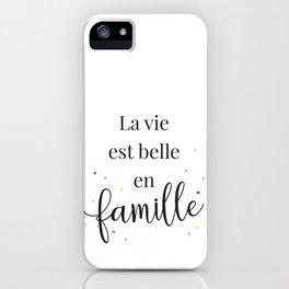 La vie est belle en famille iPhone Case