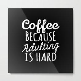 Coffee Because Adulting is Hard (Black & White) Metal Print