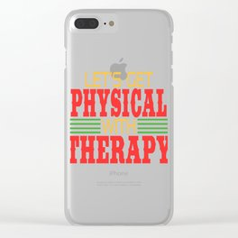 Let's Get Physical with Therapy. Independence With Therapy. Get up, get better, get here! Physic Clear iPhone Case