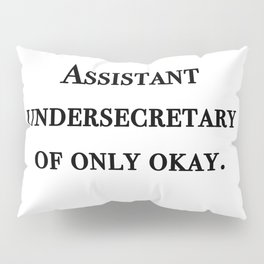 Assistant undersecretary of only okay Pillow Sham