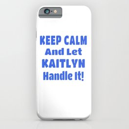 Kaitlyn Name Gift - Keep Calm And Let  Kaitlyn Handle It iPhone Case