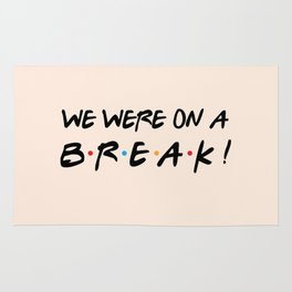 We were on a break! FRIENDS Quote Rug