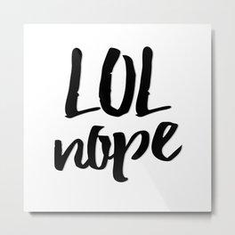 LOL Nope - Humor Metal Print