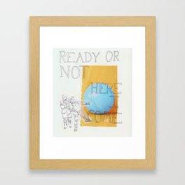 ready or not ! Framed Art Print