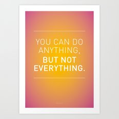 You can do anything,  but not everything. Art Print