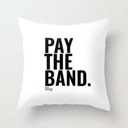 Pay The Band Throw Pillow