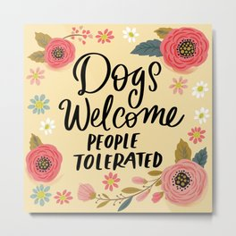 Pretty Not-So-Sweary: Dogs Welcome, People Tolerated Metal Print