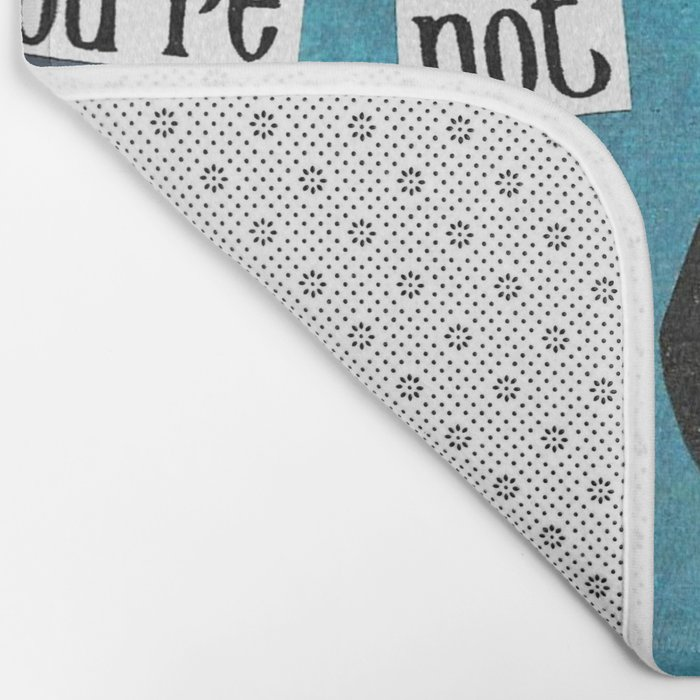 Sorry You're Not up to Dick handcut collage Bath Mat