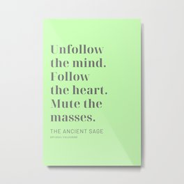 Unfollow the mind. Follow the heart. Mute the masses. The Ancient Sage Metal Print