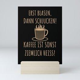 Erst Blasen, dann Schlucken | Kaffee Spruch Mini Art Print