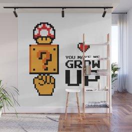 You make me grow up Wall Mural