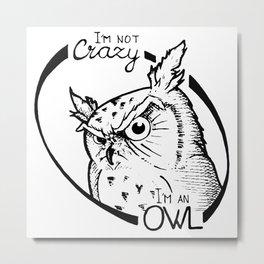 I'm not crazy! I'm an owl Metal Print