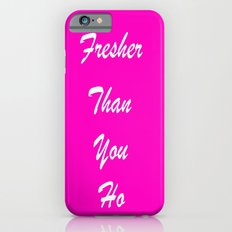 fresher than YOU. iPhone 6s Slim Case