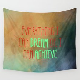 Everything I Can Dream Of, I Can Achieve Wall Tapestry