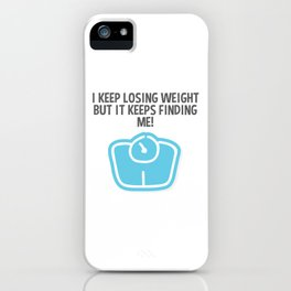 Weight Loss Dieting Gift Keep Losing Weight Keeps Finding Me Gift iPhone Case