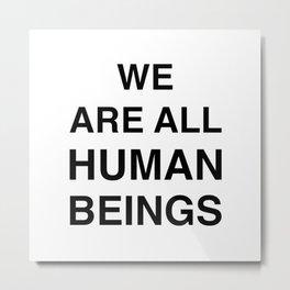 We are all human beings Metal Print