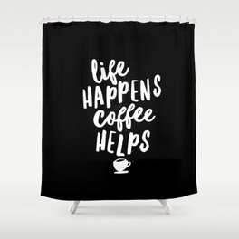 Life Happens Coffee Helps black and white typography design quote poster Shower Curtain