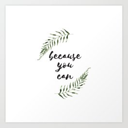 Because You Can Art Print