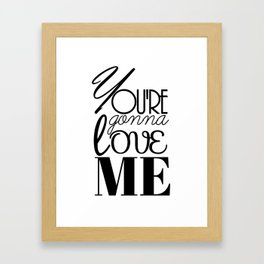 You're Gonna Love Me Framed Art Print