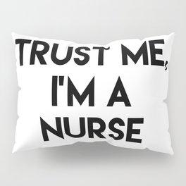 Trust me I'm a nurse Pillow Sham
