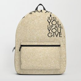 You've just gotta hold your head up and act like you don't give a shit. Backpack