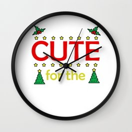 I'm to cute for the naughty list Wall Clock