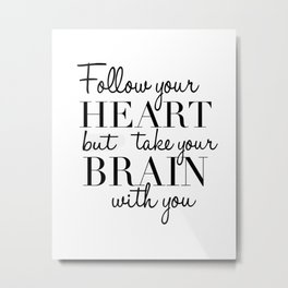 PRINTABLE WALL ART, Follow Your Heart But Take Your Brain With You, Funny Print,Quote Prints Metal Print