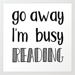 Go away, I'm busy reading! Art Print