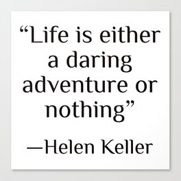 """Life is either a daring adventure or nothing"" — Helen Keller Canvas Print"