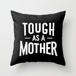Tough as a Mother - Black and White Throw Pillow