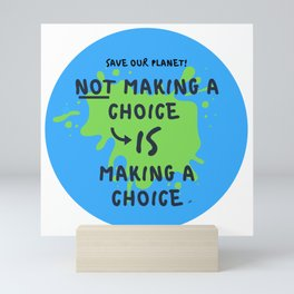 Save Our Planet - Make a Choice Mini Art Print