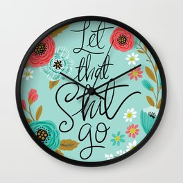 Pretty Sweary: Let that Shit Go Wall Clock