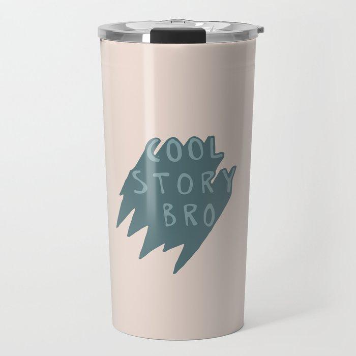 Cool Story Bro Travel Mug