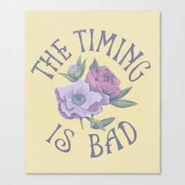 The Timing is Bad Canvas Print