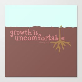 Growth is Uncomfortable Canvas Print
