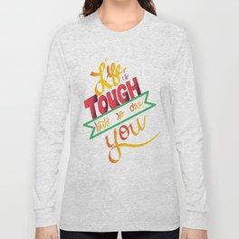 life is tough Long Sleeve T-shirt