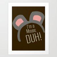 I'm a Mouse... DUH Art Print