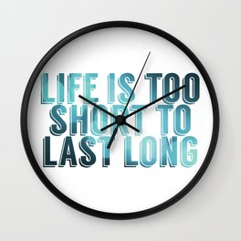 Life Is Too Short To Last Long Wall Clock