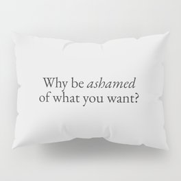 Ashamed of What You Want | Qutoes Pillow Sham