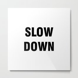 Slow Down phrase Metal Print
