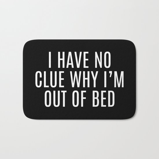 Out Of Bed Funny Quote Bath Mat