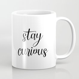 Stay Curious, Curiosity Quote, Modern Art, Black And White, Calligraphy Art, Inspirational Quote Coffee Mug