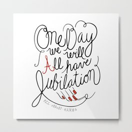 One Day We Will All Have Jubilation Metal Print